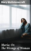 Maria; Or, The Wrongs of Woman (eBook, ePUB)