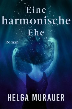 Eine harmonische Ehe (eBook, ePUB) - Murauer, Helga