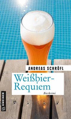 Weißbier-Requiem / Der Sanktus muss ermitteln Bd.5 (eBook, ePUB) - Schröfl, Andreas