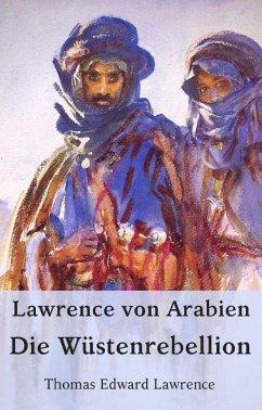 Lawrence von Arabien - Die Wüstenrebellion (eBook, ePUB) - Lawrence, Thomas Edward