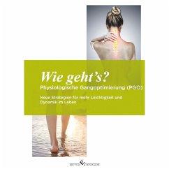 Wie gehts? Physiologische Gangoptimierung (PGO) - Wischeidt, Bodo