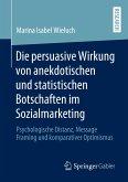 Die persuasive Wirkung von anekdotischen und statistischen Botschaften im Sozialmarketing
