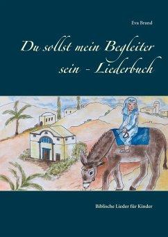 Du sollst mein Begleiter sein - Liederbuch (eBook, ePUB)