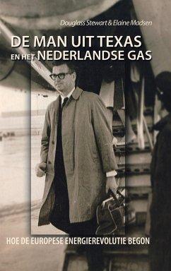 De Man Uit Texas En Het Nederlandse Gas - Stewart, Douglass Madsen, Elaine
