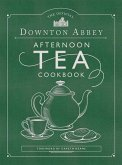 The Official Downton Abbey Afternoon Tea Cookbook: Teatime Drinks, Scones, Savories & Sweets