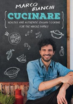 Cucinare: Healthy and Authentic Italian Cooking for the Whole Family - Bianchi, Marco