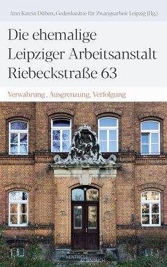 Die ehemalige Leipziger Arbeitsanstalt Riebeckstraße 63
