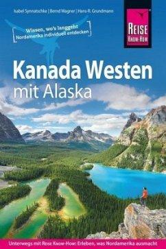 Kanada Westen mit Alaska - Synnatschke, Isabel;Wagner, Bernd;Grundmann, Hans-Rudolf