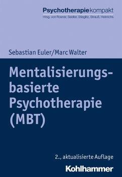 Mentalisierungsbasierte Psychotherapie (MBT) - Euler, Sebastian;Walter, Marc