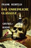 Das unheimliche Glasauge: Grusel-Krimi (eBook, ePUB)