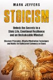 Stoicism: Unlock the Secrets to a Stoic Life, Emotional Resilience and an Unshakeable Mindset and Discover Principles, Mindfulness Meditation Techniques and Habits for Bulletproof Calmness in Chaos (eBook, ePUB)