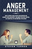 Anger Management: How to Control Anger, Master Your Emotions, and Eliminate Stress and Anxiety, including Tips on Self-Control, Self-Discipline, NLP, and Emotional Intelligence (eBook, ePUB)