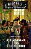 Schwert und Schild - Sir Morgan, der Löwenritter Band 50: Robin Hood - Sir Morgan und Robin Hood (eBook, ePUB)