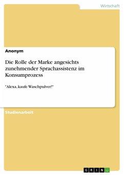 Die Rolle der Marke angesichts zunehmender Sprachassistenz im Konsumprozess (eBook, PDF)