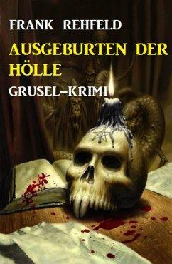 Ausgeburten der Hölle: Grusel-Krimi (eBook, ePUB) - Rehfeld, Frank