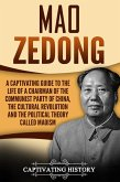 Mao Zedong A Captivating Guide to the Life of a Chairman of the Communist Party of China, the Cultural Revolution and the Political Theory of Maoism (eBook, ePUB)