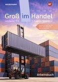 Groß im Handel - KMK-Ausgabe. 1. Ausbildungsjahr im Groß- und Außenhandel: Lernfelder 1 bis 4: Arbeitsbuch
