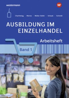 Ausbildung im Einzelhandel 1. Arbeitsheft - Müller-Stefer, Udo; Menne, Jörn; Charfreitag, Claudia; Schmidt, Christian; Schaub, Ingo