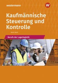 Kaufmännische Steuerung und Kontrolle. Berufe der Lagerlogistik: Schülerband - Barth, Dominik; Barth, Volker
