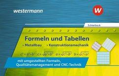Formeln und Tabellen - Metallbau, Konstruktionsmechanik mit umgestellten Formeln, Qualitätsmanagement und CNC-Technik. Formelsammlung - Schierbock, Peter