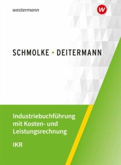Industriebuchführung mit Kosten- und Leistungsrechnung - IKR. Schülerband - Deitermann, Manfred; Flader, Björn; Rückwart, Wolf-Dieter; Stobbe, Susanne