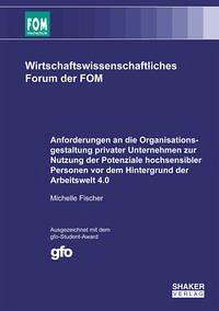 Anforderungen an die Organisationsgestaltung privater Unternehmen zur Nutzung der Potenziale hochsensibler Personen vor dem Hintergrund der Arbeitswelt 4.0