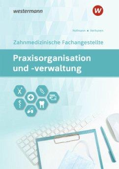Praxisorganisation und -verwaltung für Zahnmedizinische Fachangestellte - Hofmann, Detlef; Verhuven, Johannes