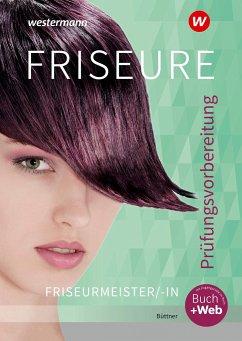 Friseure. Prüfungsvorbereitung Friseurmeister/Friseurmeisterinnen: Schülerband - Büttner, Helga