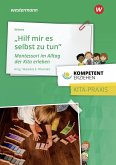Kompetent erziehen. Montessori im Alltag der Kita erleben. Praxisband