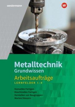 Metalltechnik Grundwissen. Lernfelder 1-4: Arbeitsaufträge - Rund, Wolfgang; Kaese, Jürgen