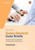 Gutes Deutsch - Gute Briefe. Arbeitsheft