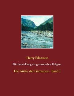 Die Entwicklung der germanischen Religion - von der Steinzeit bis heute (eBook, ePUB)