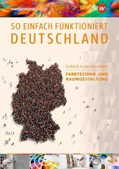 So einfach funktioniert Deutschland. Schülerband. Einblick in das Berufsfeld Farbtechnik und Raumgestaltung - Kober, Gerold; Schug, Paul