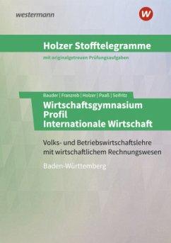 Holzer Stofftelegramme Wirtschaftsgymnasium. Aufgabenband. Baden-Württemberg - Paaß, Thomas; Seifritz, Christian; Holzer, Volker; Franzreb, Birgit; Bauder, Markus
