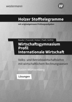 Holzer Stofftelegramme Wirtschaftsgymnasium. Lösungen. Baden-Württemberg - Seifritz, Christian; Paaß, Thomas; Bauder, Markus; Holzer, Volker; Franzreb, Birgit