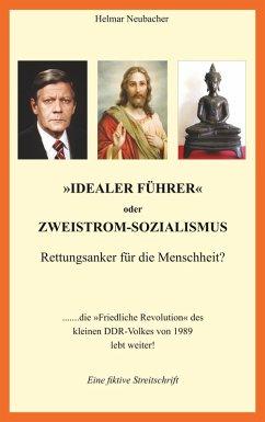 """""""Idealer Führer"""" oder Zweistrom-Sozialismus - Rettungsanker für die Menschheit? (eBook, ePUB)"""