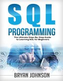 SQL Programming The Ultimate Step-By-Step Guide to Learning SQL for Beginners