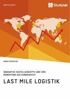 Last Mile Logistik. Innovative Zustellkonzepte und ihre Bewertung aus Kundensicht (eBook, PDF)