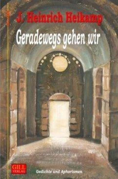 Geradewegs gehen wir - Heikamp, J. Heinrich