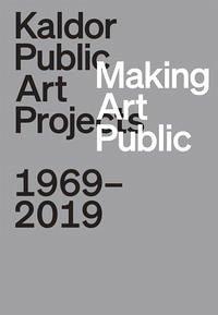 Making Art Public: Kaldor Public Art Projects, 1969-2019