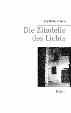 Die Zitadelle des Lichts - Kohn, Jörg Hartmut