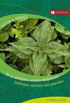 Die 12 wichtigsten essbaren Wildpflanzen - Strauß, Markus