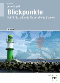 Blickpunkte - Politik/Sozialkunde für berufliche Schulen, Arbeitsheft mit eingedruckten Lösungen - Brinkmann, Klaus