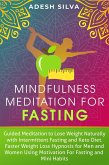 Mindfulness Meditation For Fasting: Guided Meditation to Lose Weight Naturally with Intermittent Fasting and Keto Diet. Faster Weight Loss Hypnosis, Using Motivation for Fasting and Mini Habits (eBook, ePUB)