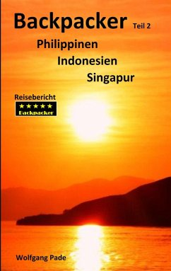 Backpacker Philippinen Indonesien Singapur Teil 2 (eBook, ePUB)