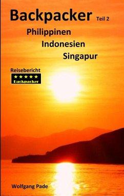 Backpacker Philippinen Indonesien Singapur Teil 2 (eBook, ePUB) - Pade, Wolfgang