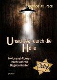 Unsichtbar durch die Hölle - Holocaust-Roman nach wahren Begebenheiten (eBook, ePUB)