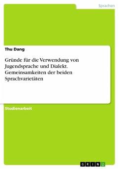 Gründe für die Verwendung von Jugendsprache und Dialekt. Gemeinsamkeiten der beiden Sprachvarietäten (eBook, PDF)