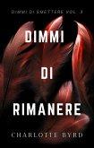 Dimmi di Rimanere (Dimmi di Smettere, #3) (eBook, ePUB)