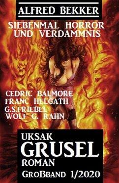 Uksak Grusel-Roman Großband 1/2020 - Siebenmal Horror und Verdammnis